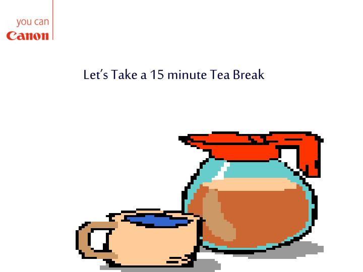 Let's Take a 15 minute Tea Break