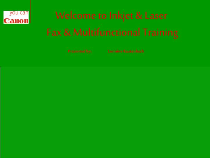 Welcome to inkjet laser fax multifunctional training presented by lorraine rautenbach