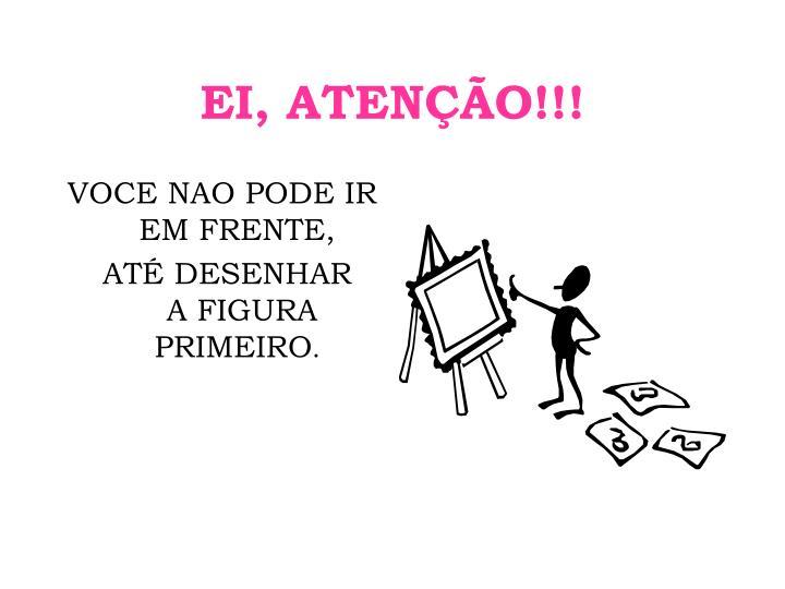 EI, ATENÇÃO!!!