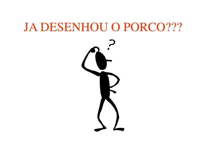 JA DESENHOU O PORCO???