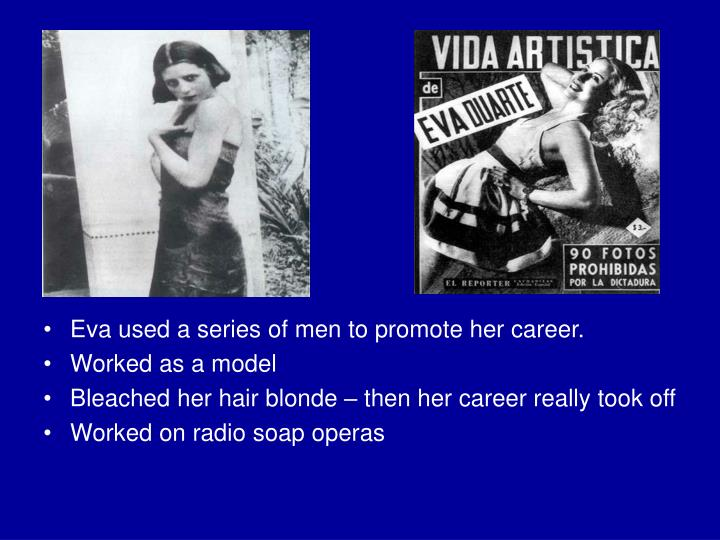 Eva used a series of men to promote her career.