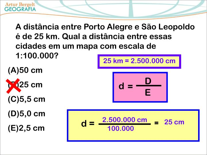 A distância entre Porto Alegre e São Leopoldo é de 25 km. Qual a distância entre essas cidades em um mapa com escala de 1:100.000