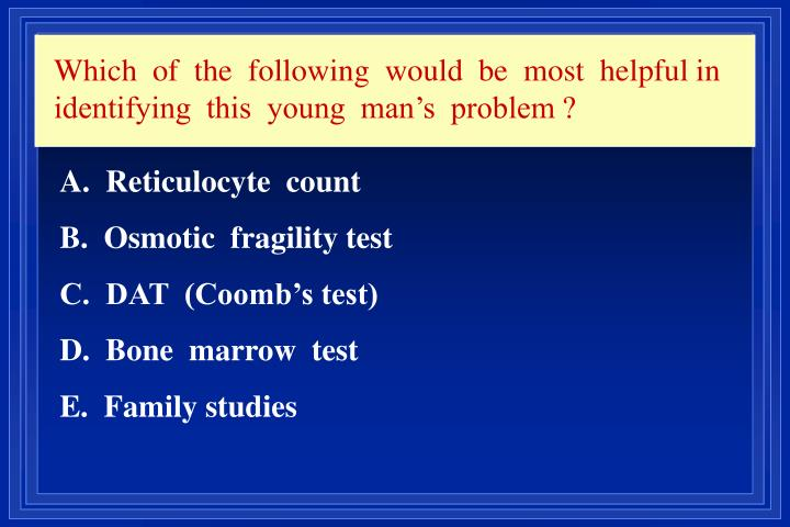 Which  of  the  following  would  be  most  helpful in identifying  this  young  man's  problem ?