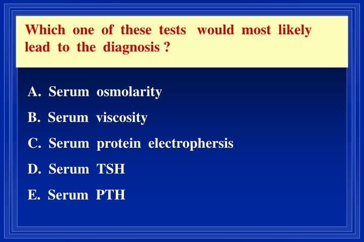 Which  one  of  these  tests   would  most  likely  lead  to  the  diagnosis ?