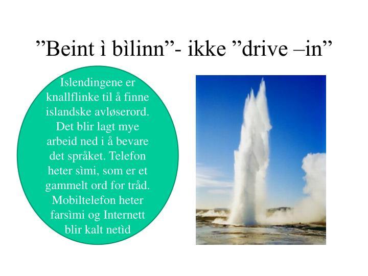 """Beint ì bìlinn""- ikke ""drive –in"""