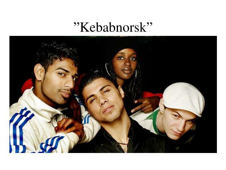 """""""Kebabnorsk"""""""