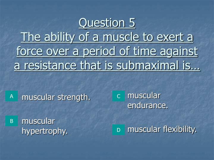 muscular strength.