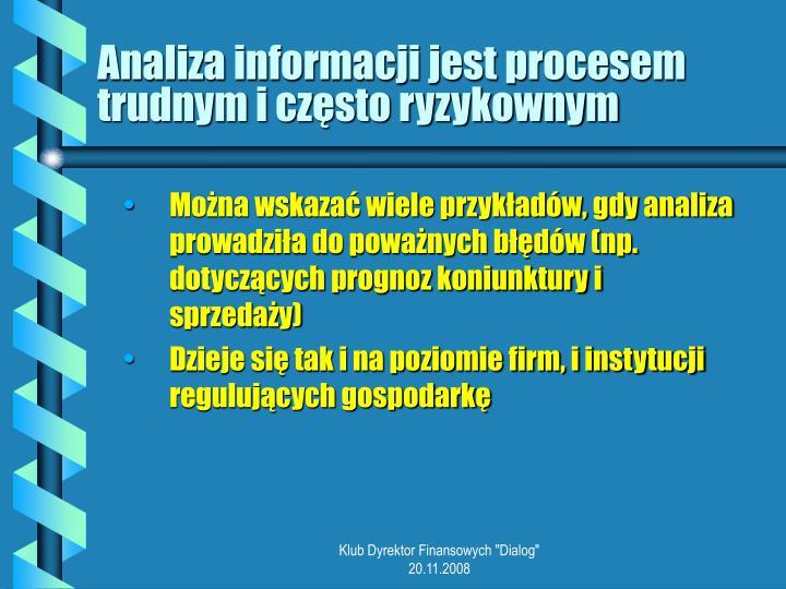 Analiza informacji jest procesem trudnym i często ryzykownym