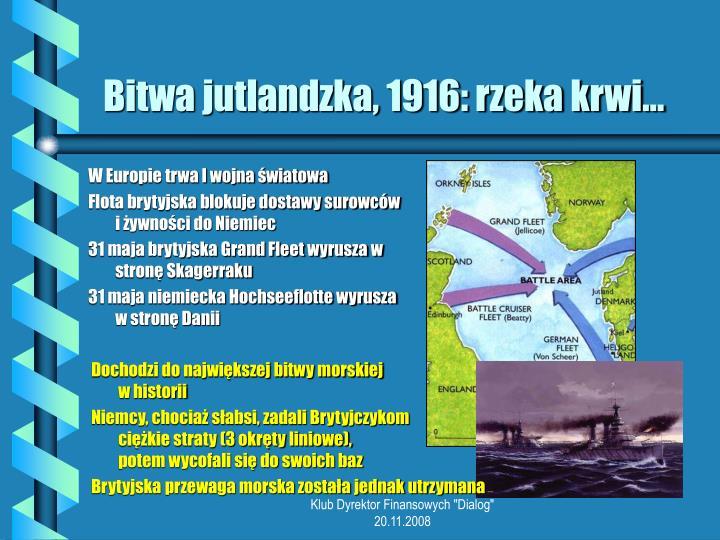 Bitwa jutlandzka, 1916: rzeka krwi…