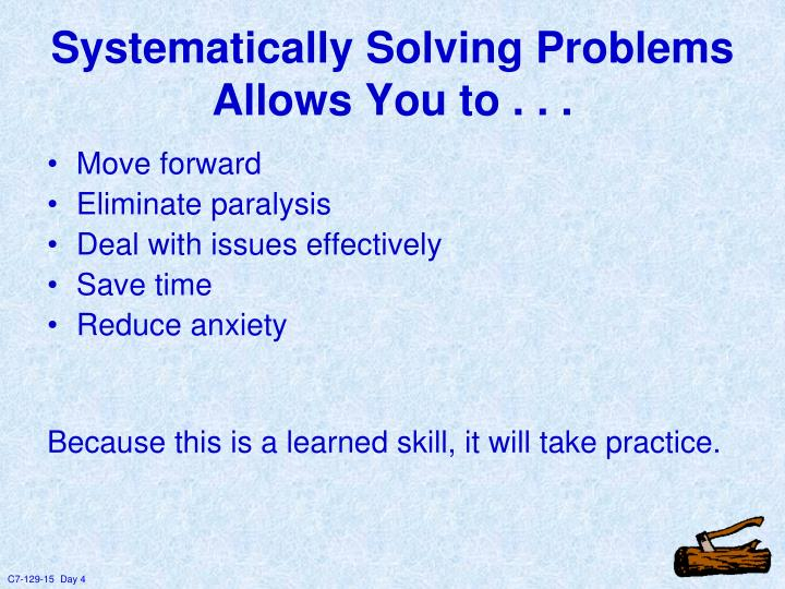 Systematically Solving Problems Allows You to . . .