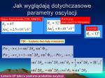 jak wygl daj dotychczasowe parametry oscylacji