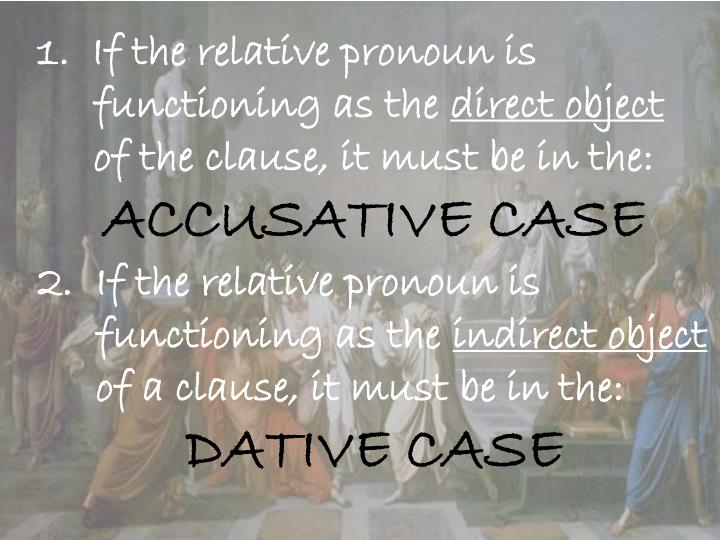 1.  If the relative pronoun is