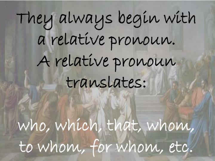 They always begin with a relative pronoun.