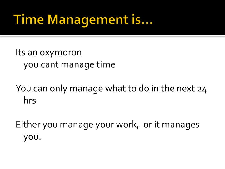 Time Management is…