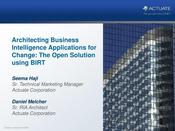 Architecting business intelligence applications for change the open solution using birt