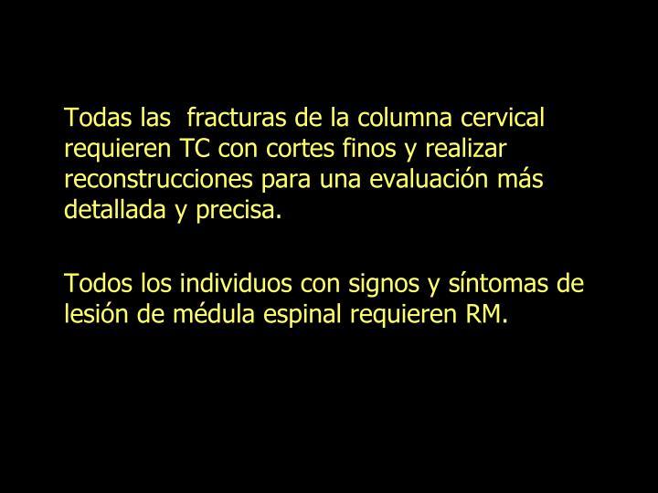 Todas las  fracturas de la columna cervical requieren TC con cortes finos y realizar reconstrucciones para una evaluación más detallada y precisa.