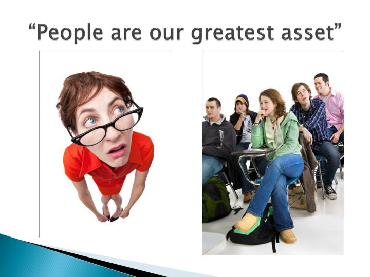 People are our greatest asset