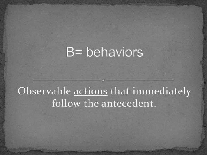 B= behaviors