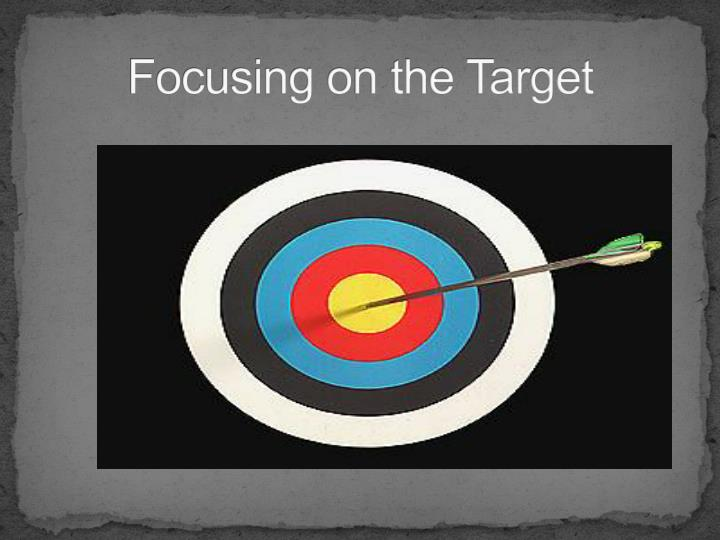 Focusing on the Target