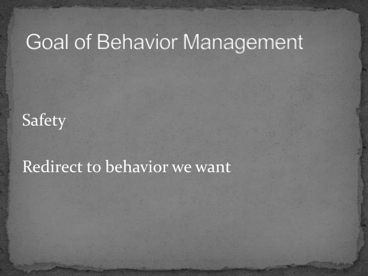 Goal of Behavior Management