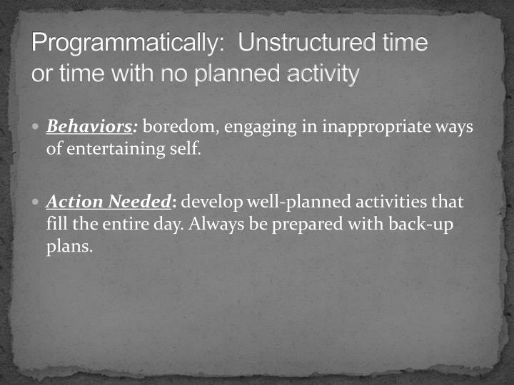 Programmatically:  Unstructured time