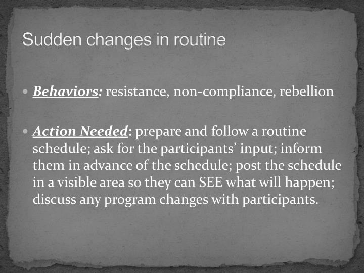 Sudden changes in routine