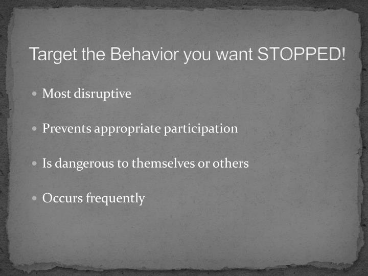 Target the Behavior you want STOPPED!