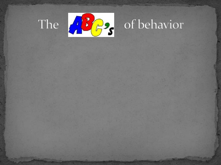 The                      of behavior