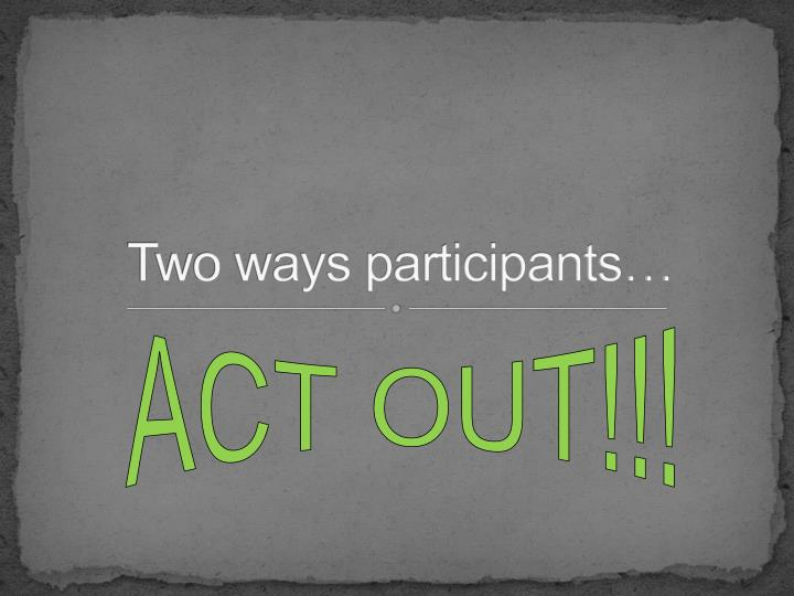 Two ways participants…