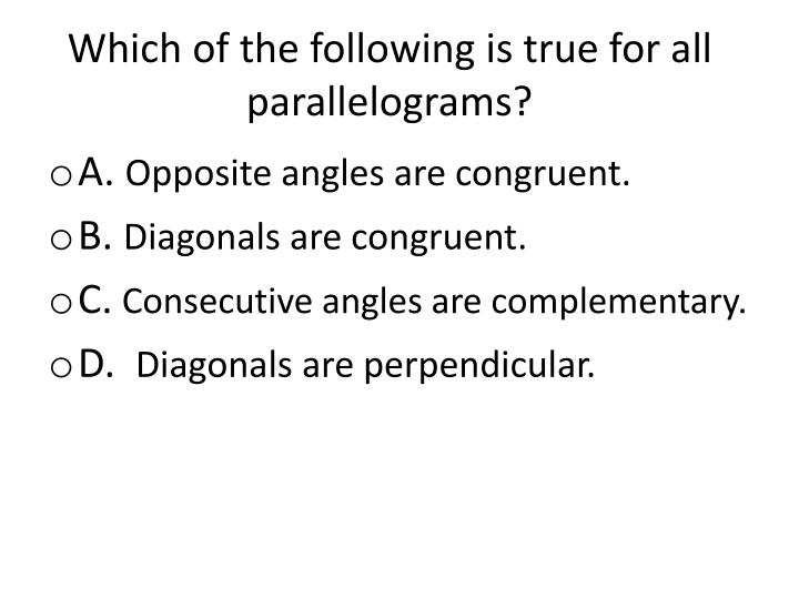Which of the following is true for all parallelograms?