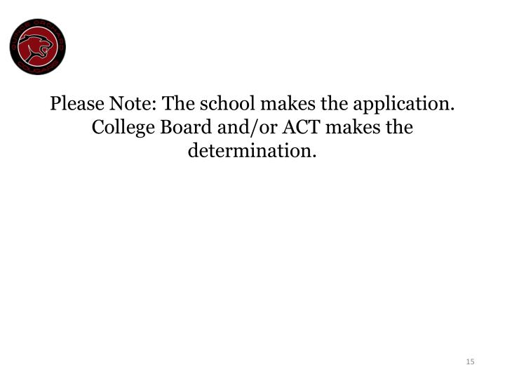 Please Note: The school makes the application. College Board and/or ACT makes the determination.