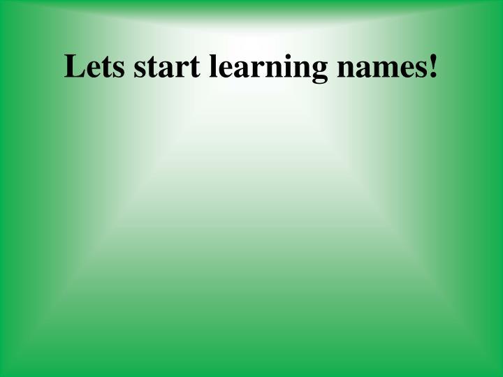 Lets start learning names!