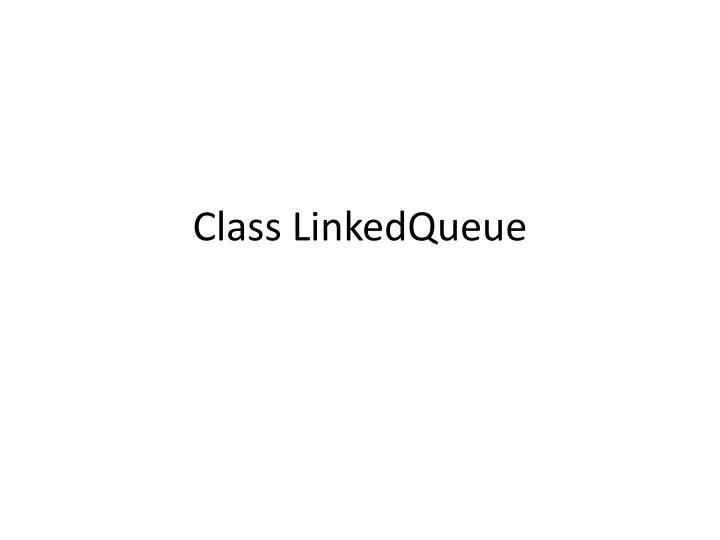Class LinkedQueue