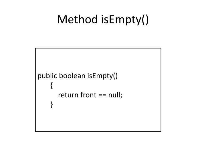 Method isEmpty()