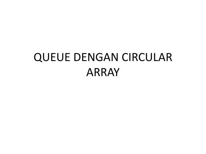 QUEUE DENGAN CIRCULAR ARRAY