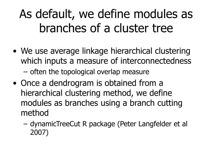 As default, we define modules as branches of a cluster tree