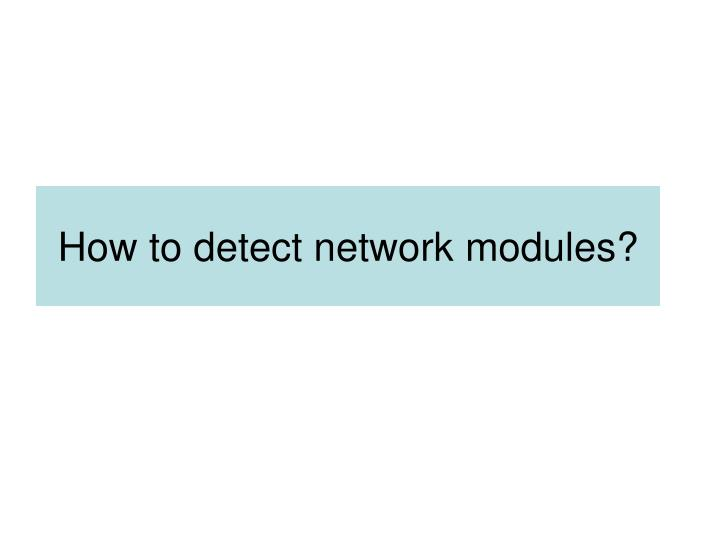 How to detect network modules?