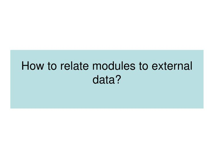 How to relate modules to external data?