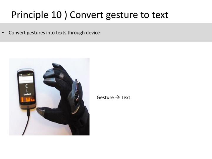 Principle 10 ) Convert gesture to