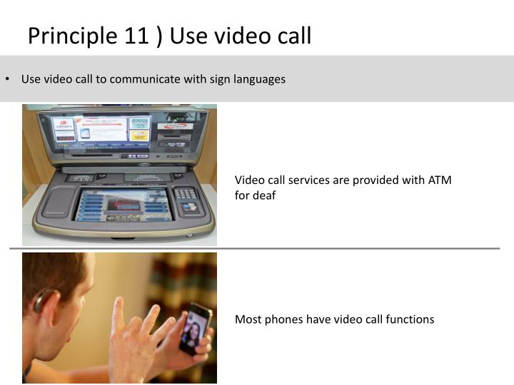 Principle 11 ) Use video call
