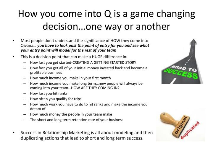 How you come into q is a game changing decision one way or another