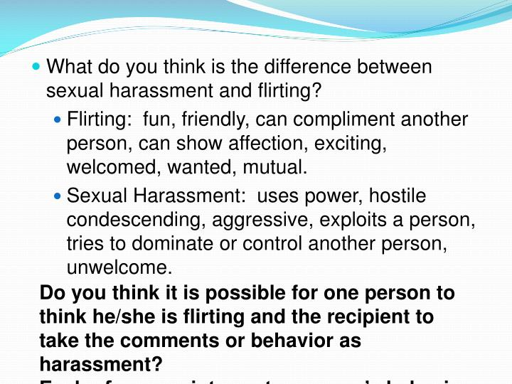 What do you think is the difference between sexual harassment and flirting?