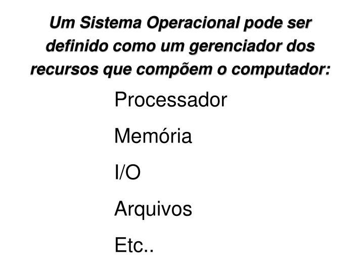 Um Sistema Operacional pode ser
