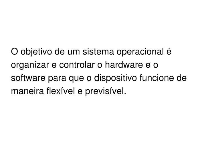 O objetivo de um sistema operacional é