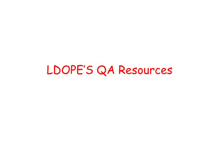 LDOPE'S QA Resources