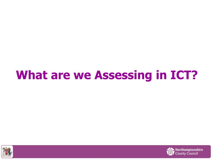 What are we Assessing in ICT?