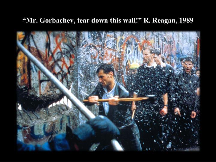 """Mr. Gorbachev, tear down this wall!"" R. Reagan, 1989"