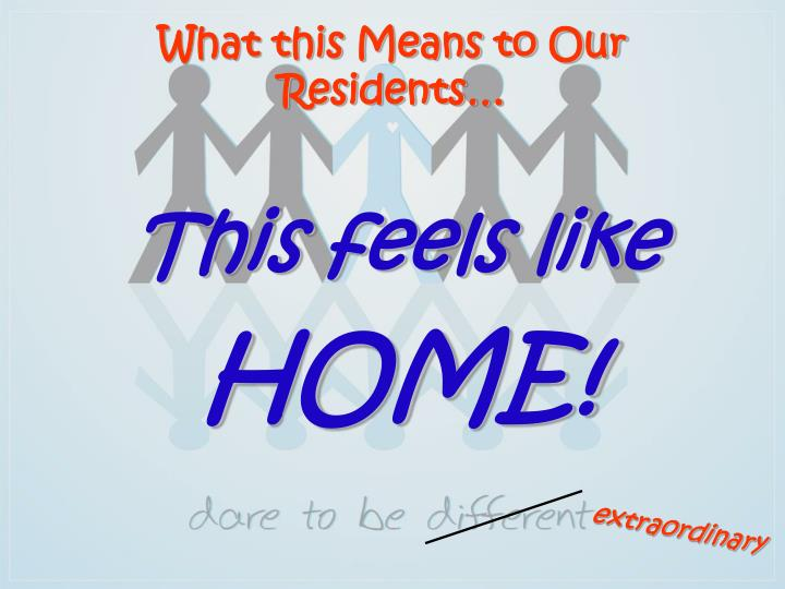 What this Means to Our Residents…