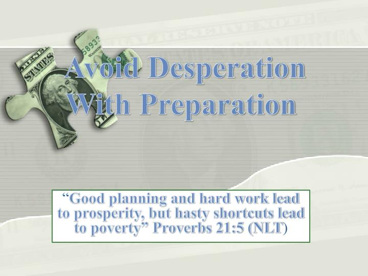 Avoid Desperation With Preparation