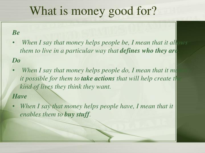 What is money good for?